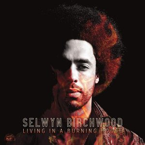 "CD Review – Selwyn Birchwood – ""Living In A Burning House"""