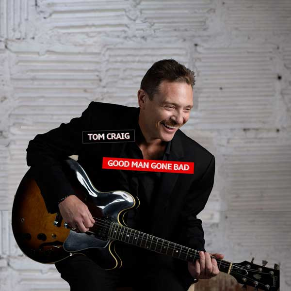 "Tom Craig – ""Good Man Gone Bad"" CD Review"
