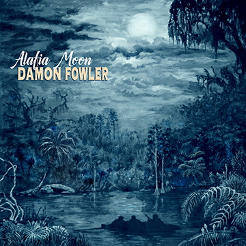 "Damon Fowler- ""Alafia Moon"" CD Review"